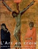 L'art en croix. Le thème de la crucifixion dans l'histoire de l'art