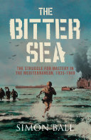 The Bitter Sea: The Struggle for Mastery in the Mediterranean 1935–1949