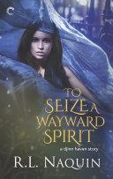 To Seize a Wayward Spirit