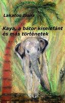 Kaya, a bátor kiselefánt és más történetek
