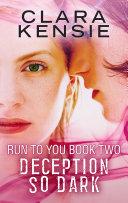 Run to You Book Two: Deception So Dark