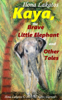 Kaya, the Brave Little Elephant and Other Tales