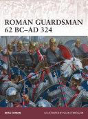 Roman Guardsman 62 BC–AD 324